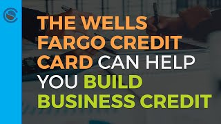 The Wells Fargo Credit Card Can Help You Build Business Credit