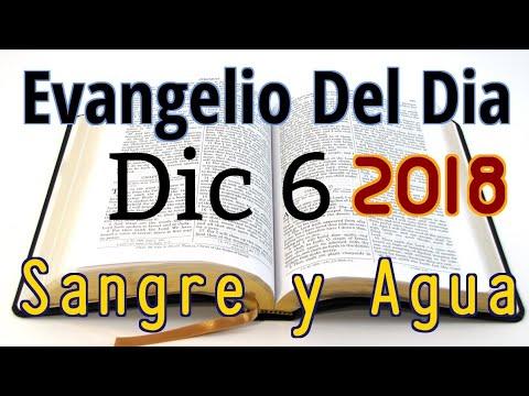 Evangelio del Dia- Jueves 6 Diciembre 2018- Fe y Obras- Sangre y Agua