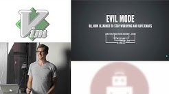 Evil Mode: Or, How I Learned to Stop Worrying and Love Emacs