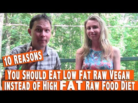 10 Reasons You Should Eat Low Fat Raw Vegan Instead of High Fat Raw Food Diet