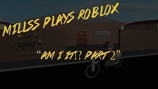 Millss Plays Roblox - Am I It!? [Pt2]