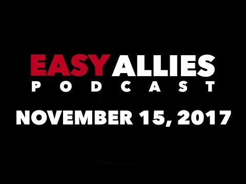 Easy Allies Podcast #86 - November 15th 2017