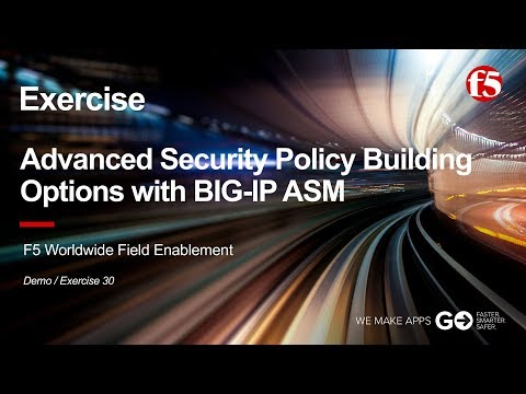 ASM Demo 30 (Exercise): Advanced Security Policy Building Options with BIG-IP ASM