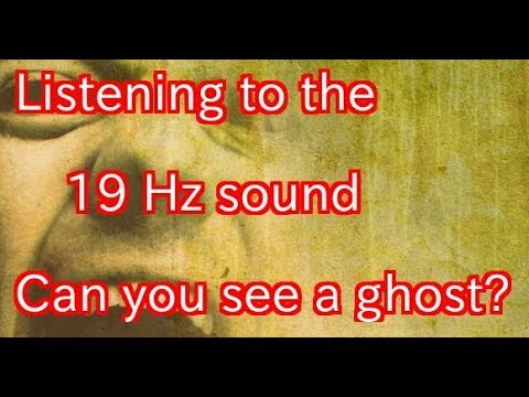 【19 Hz sound】 Strange relationship between low frequency sound and ghost sightings