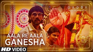 Aala Re Aala Ganesha (Video Song) | Daddy