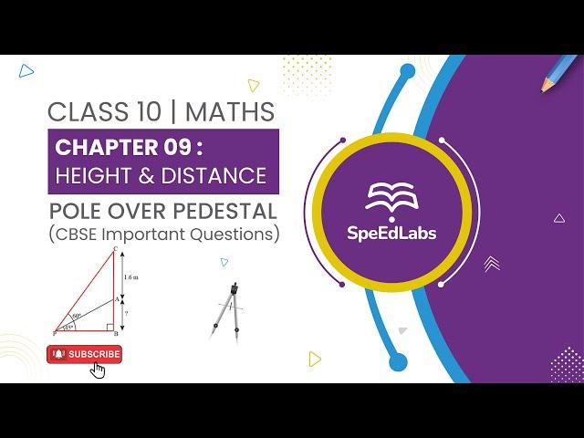 Class 10 Maths Chapter 09: Height & Distance | Pole over Pedestal | CBSE Important Questions