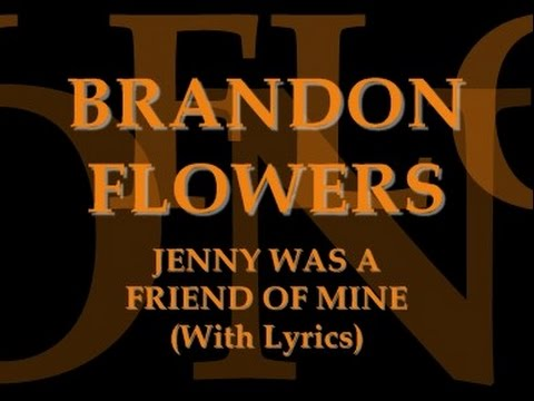 Brandon Flowers - Jenny Was A Friend Of Mine (With Lyrics)