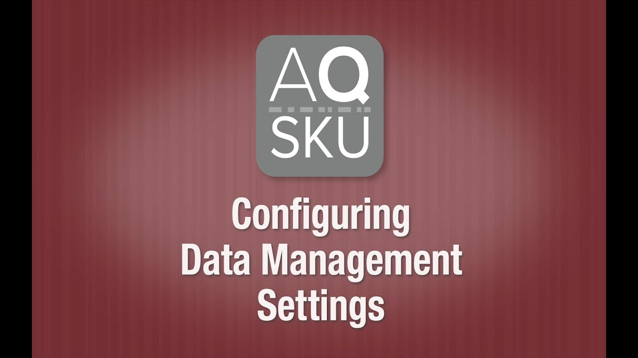 AQ SKU Help Series – Configuring Data Management Settings