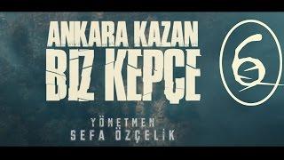 Ankara Kazan Biz Kepçe 6.BÖLÜM