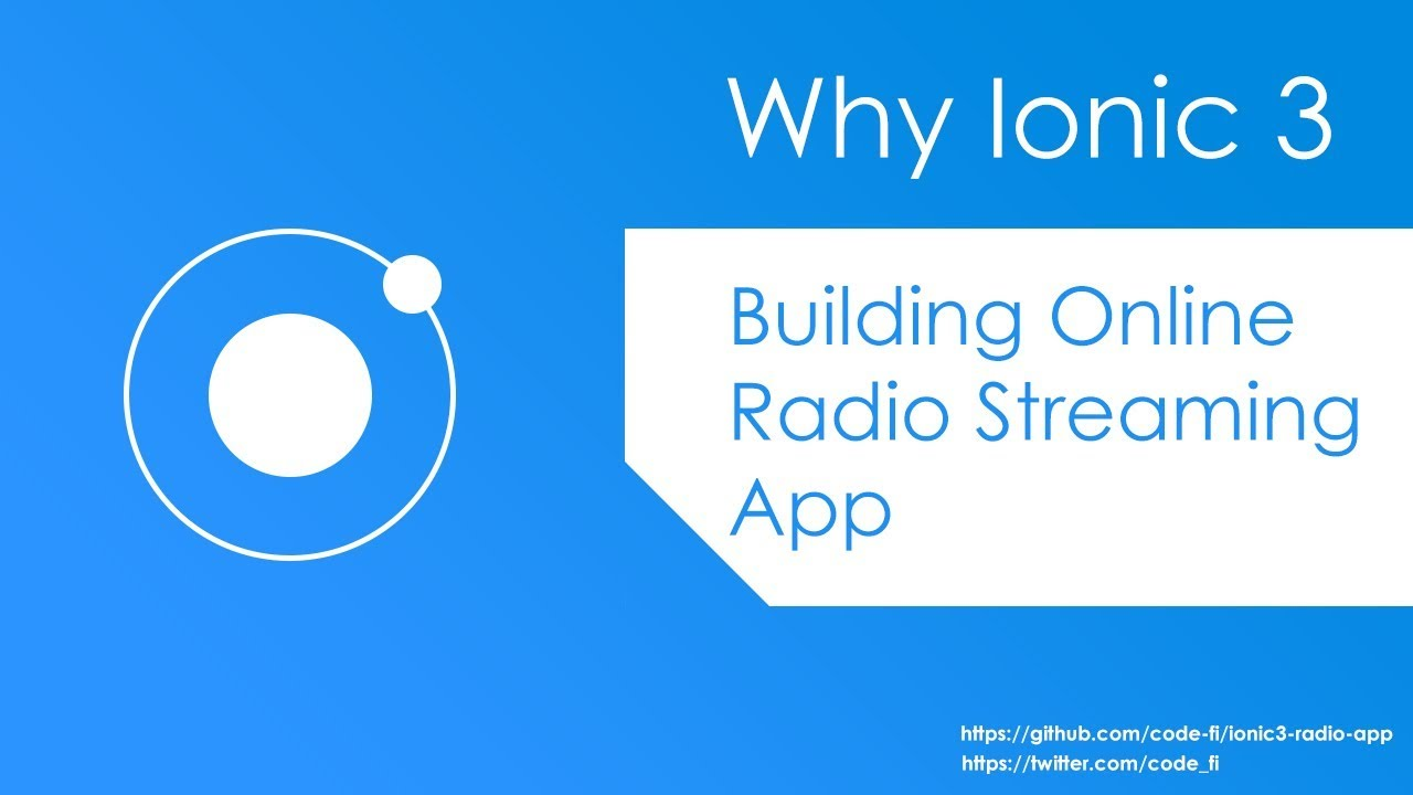 Why Ionic 3, Building Online Radio Streaming App