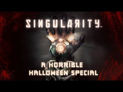Singularity Playthrough: Not That Spooky - A Horrible Halloween Special