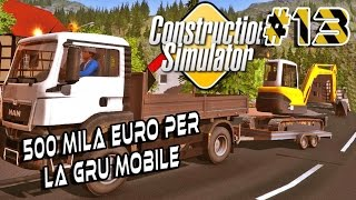 CONSTRUCTION SIMULATOR 2015 #13 - 500 MILA EURO PER LA GRU MOBILE - GAMEPLAY ITA