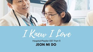 Cover images Jeon Mi Do - I Knew I Love (Hospital Playlist OST Part 11) / Lyrics (ROM|ENG|INA) -  Sub Indonesia