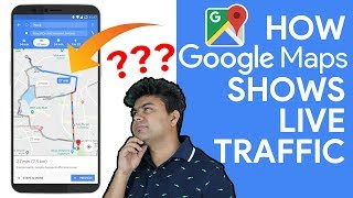 How Google Maps Shows Real Time Traffic? Aapke Phone Mae Chipa Hai Answer