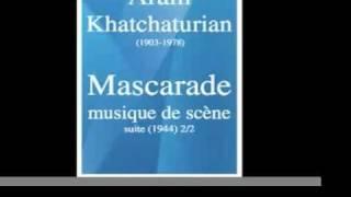 Aram Khatchaturian/Khachaturian : Mascarade/Masquerade, musique de scène, suite (1944) 2/2