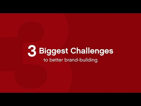 3 Biggest Challenges to Better Brand-Building