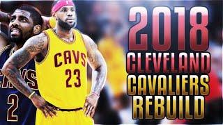 KYRIE IRVING TRADE! LEBRON LEAVING! 2018 CAVS REBUILD! NBA 2K17