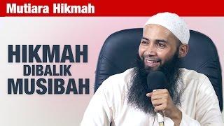 Mutiara Hikmah: Hikmah Dibalik Musibah - Ustadz Dr. Syafiq Riza Basalamah, MA