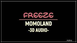 FREEZE - MOMOLAND (3D Audio)