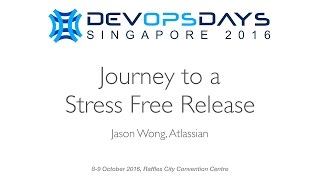 Journey to a Stress Free Release - DevOpsDays Singapore 2016