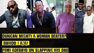 Duncan Mighty A Woman Beater? Davido X AZA! Femi Adebayo On Slapping His Dad