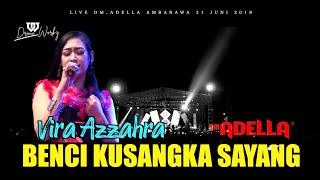 0M.ADELLA   BENCI KUSANGKA SAYANG  VIRA AZZAHRA TERBARU LIVE AMBARAWA 31 JUNI 2019