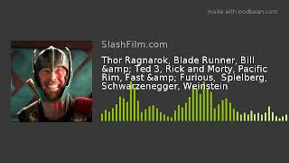 Thor Ragnarok, Blade Runner, Bill & Ted 3, Rick and Morty, Pacific Rim, Fast & Furious,  Spi