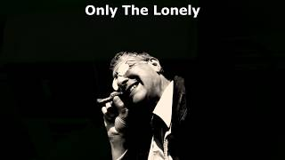 Only The Lonely song
