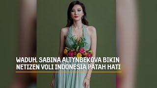 WADUH, SABINA ALTYNBEKOVA BIKIN NETIZEN VOLI INDONESIA PATAH HATI