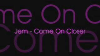 Jem - Come On Closer (Lyrics)