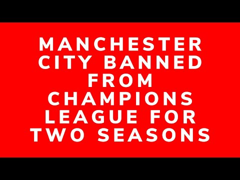 Manchester City BANNED from UEFA club competitions for 2 seasons.  What happens next?