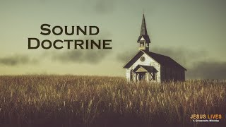 """Jesus Lives - a teaching about """"Sound Doctrine"""""""