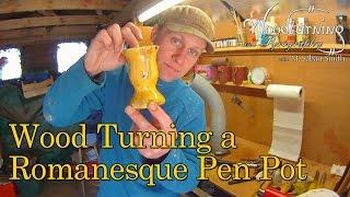Wood Turning A Romanesque Pen Pot