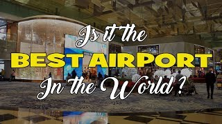 Why Changi Airport (Singapore) Is Best In The World !