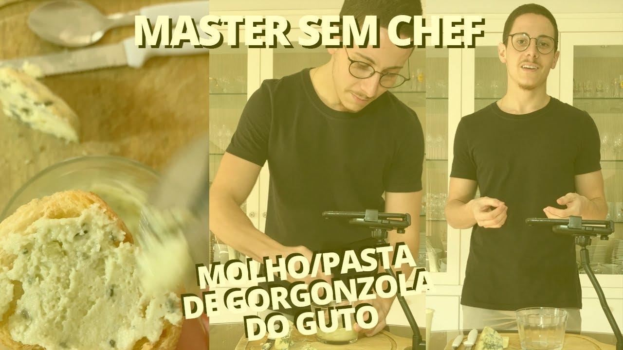 MASTER SEM CHEF - molho/pasta de gorgonzola do guto - DOBRA