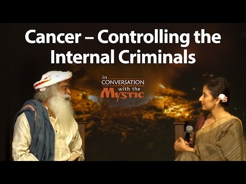 Cancer – Controlling the Internal Criminals | Sadhguru