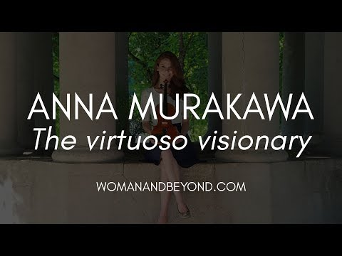 The Virtuoso Visionary: An interview with violinist Anna Murakawa