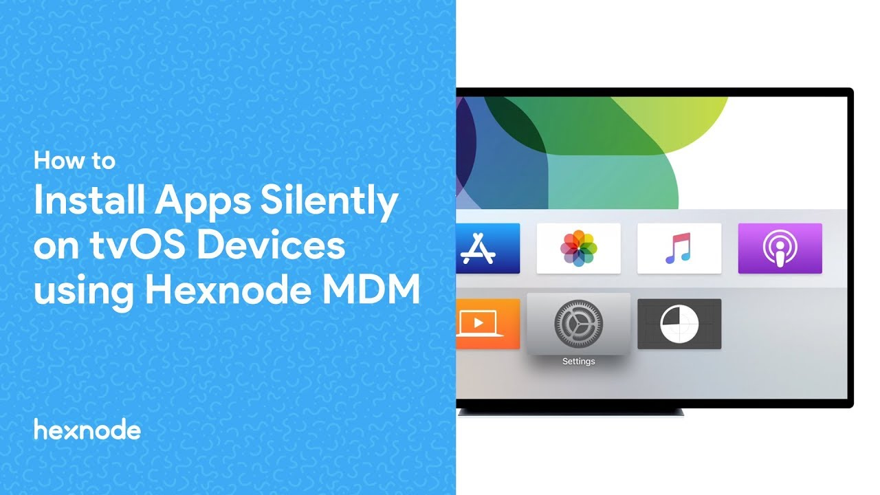 How to Install Apps Silently on tvOS Devices using Hexnode MDM
