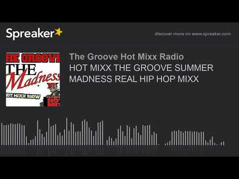 HOT MIXX THE GROOVE SUMMER MADNESS REAL HIP HOP MIXX (part 12 of 12)