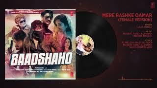 Mere Rashke Qamar (Female Version) - Baadshaho - Ajay Devgn & Ileana D'Cruz-Tulsi Kumar