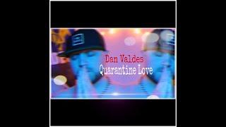 QUARANTINE LOVE (CoronaVirus song) - Dan Valdes