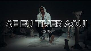 Chris - Se eu tiver aqui (Videoclipe Oficial)