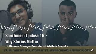 Why Do Stories Matter? ft. Jimmie Chengo, Founder of Afribuk Society | SeroTunein Podcast Epidose 16