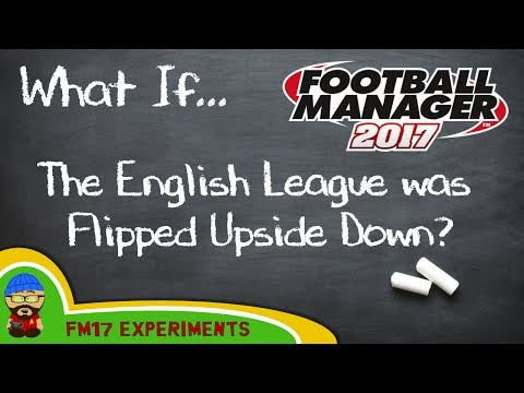 FM17 - What If... The English League was Flipped Upside Down - Football Manager 2017 Experiment EP1