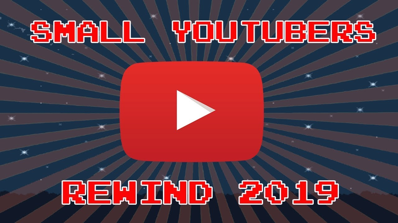 Small Youtubers Rewind 2019