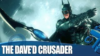 Batman Arkham Knight: The Dave'd Crusader