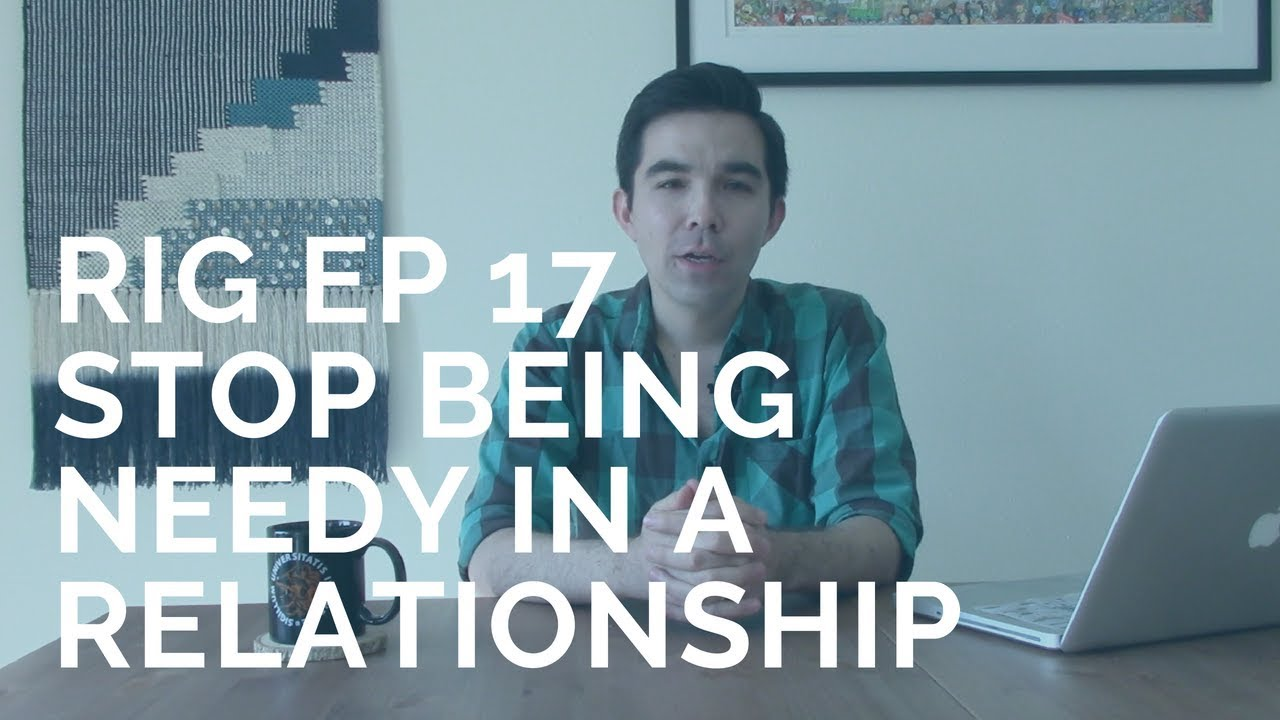 How to Stop Being Needy and Clingy [RIG 17]