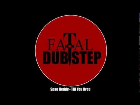Spag Heddy - Till You Drop [Dubstep]