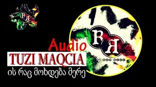 TUZI MAQCIA (rap rise) - ის რაც მოხდება მერე | is rac moxdeba mere (audio) (rap rise 2014)