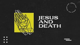 Sunday Service 30th May | Jesus and Death